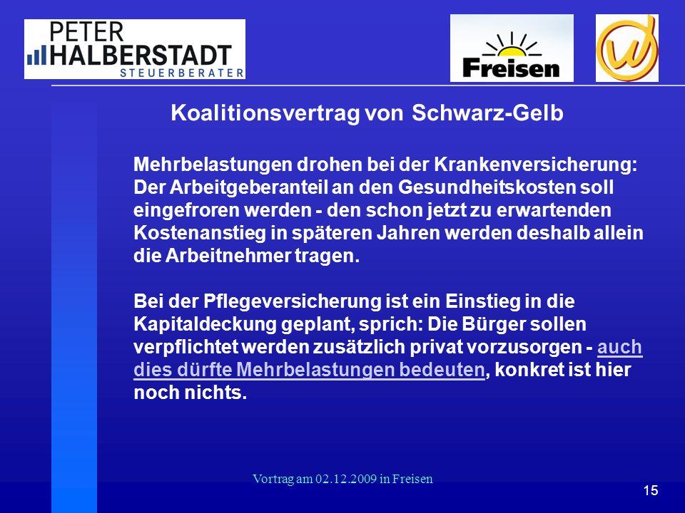 15 Vortrag am 02.12.2009 in Freisen Koalitionsvertrag von Schwarz-Gelb Mehrbelastungen drohen bei der Krankenversicherung: Der Arbeitgeberanteil an de