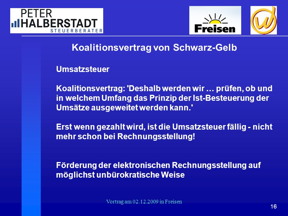16 Vortrag am 02.12.2009 in Freisen Koalitionsvertrag von Schwarz-Gelb Umsatzsteuer Koalitionsvertrag: 'Deshalb werden wir … prüfen, ob und in welchem