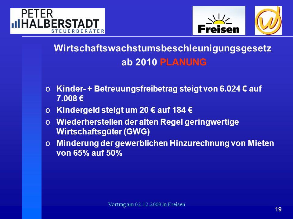 19 Vortrag am 02.12.2009 in Freisen Wirtschaftswachstumsbeschleunigungsgesetz ab 2010 PLANUNG oKinder- + Betreuungsfreibetrag steigt von 6.024 € auf 7