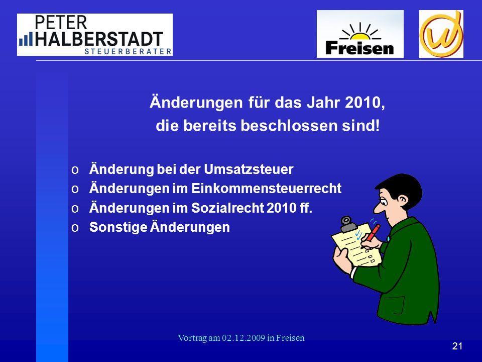 21 Vortrag am 02.12.2009 in Freisen Änderungen für das Jahr 2010, die bereits beschlossen sind! oÄnderung bei der Umsatzsteuer oÄnderungen im Einkomme