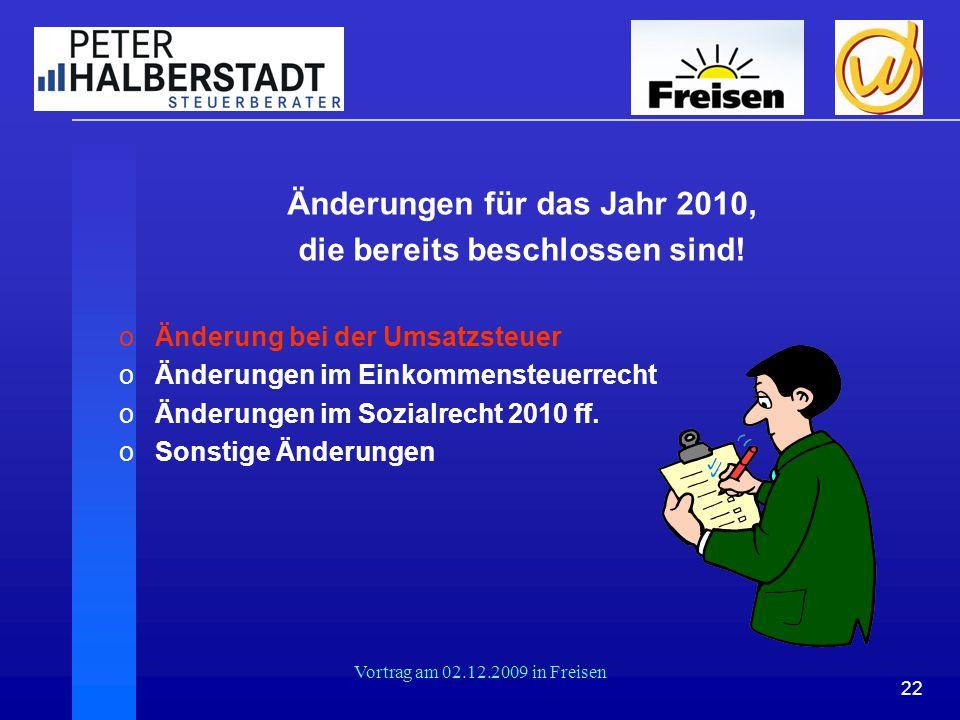 22 Vortrag am 02.12.2009 in Freisen Änderungen für das Jahr 2010, die bereits beschlossen sind! oÄnderung bei der Umsatzsteuer oÄnderungen im Einkomme