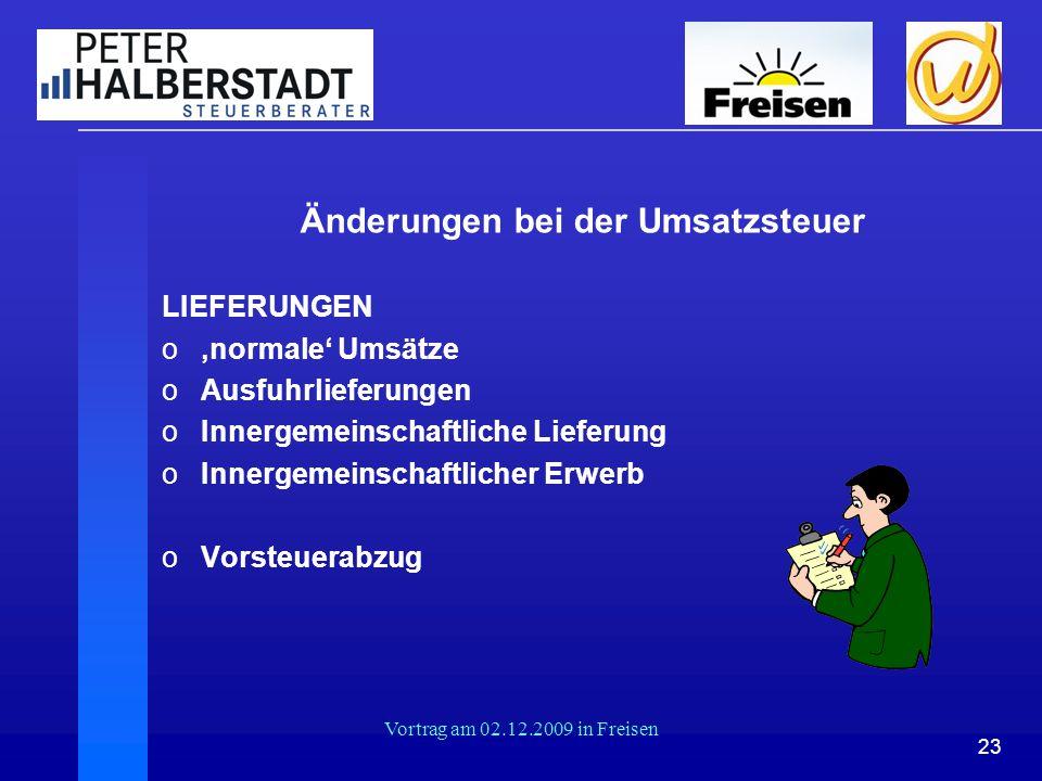 23 Vortrag am 02.12.2009 in Freisen Änderungen bei der Umsatzsteuer LIEFERUNGEN o'normale' Umsätze oAusfuhrlieferungen oInnergemeinschaftliche Lieferu