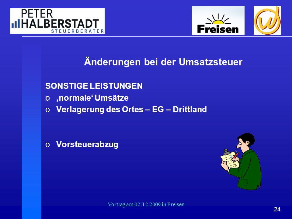 24 Vortrag am 02.12.2009 in Freisen Änderungen bei der Umsatzsteuer SONSTIGE LEISTUNGEN o'normale' Umsätze oVerlagerung des Ortes – EG – Drittland oVo
