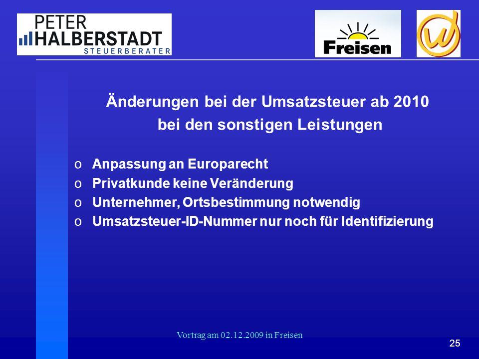 25 Vortrag am 02.12.2009 in Freisen Änderungen bei der Umsatzsteuer ab 2010 bei den sonstigen Leistungen oAnpassung an Europarecht oPrivatkunde keine