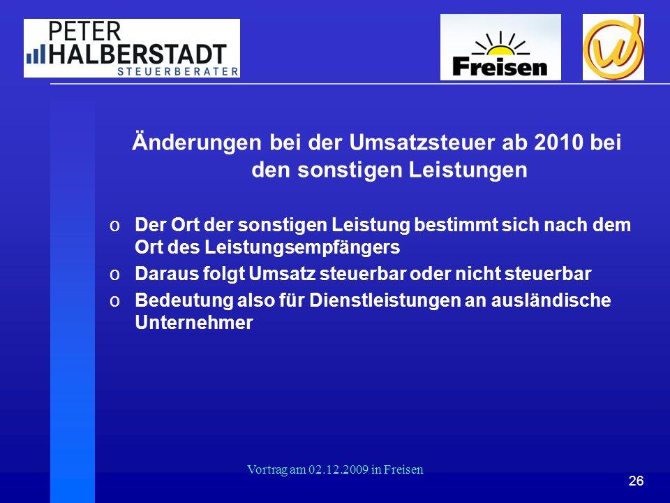 26 Vortrag am 02.12.2009 in Freisen Änderungen bei der Umsatzsteuer ab 2010 bei den sonstigen Leistungen oDer Ort der sonstigen Leistung bestimmt sich