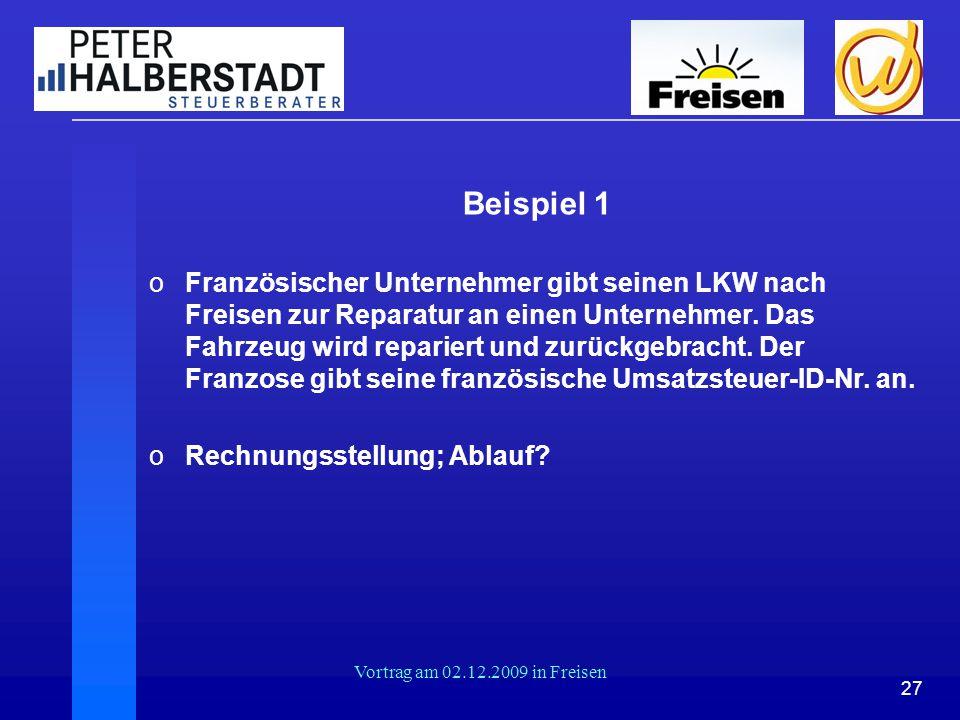 27 Vortrag am 02.12.2009 in Freisen Beispiel 1 oFranzösischer Unternehmer gibt seinen LKW nach Freisen zur Reparatur an einen Unternehmer. Das Fahrzeu