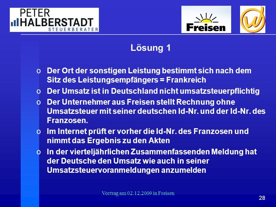 28 Vortrag am 02.12.2009 in Freisen Lösung 1 oDer Ort der sonstigen Leistung bestimmt sich nach dem Sitz des Leistungsempfängers = Frankreich oDer Ums