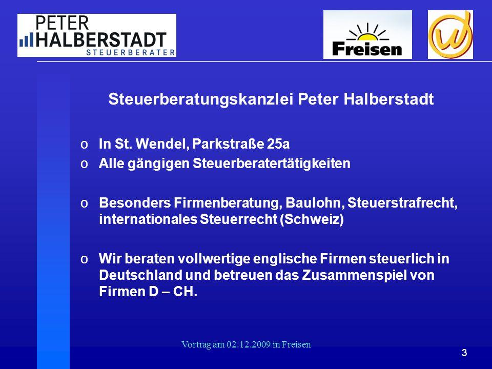 3 Vortrag am 02.12.2009 in Freisen Steuerberatungskanzlei Peter Halberstadt oIn St. Wendel, Parkstraße 25a oAlle gängigen Steuerberatertätigkeiten oBe