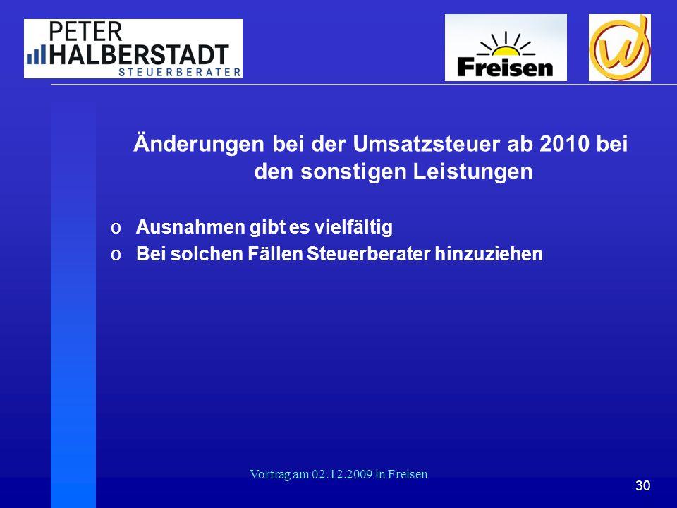 30 Vortrag am 02.12.2009 in Freisen Änderungen bei der Umsatzsteuer ab 2010 bei den sonstigen Leistungen oAusnahmen gibt es vielfältig oBei solchen Fä