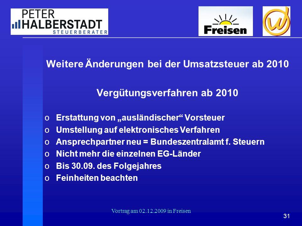 """31 Vortrag am 02.12.2009 in Freisen Weitere Änderungen bei der Umsatzsteuer ab 2010 Vergütungsverfahren ab 2010 oErstattung von """"ausländischer"""" Vorste"""