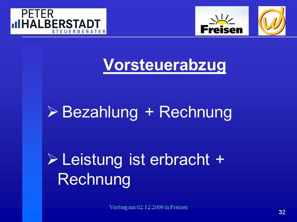 32 Vortrag am 02.12.2009 in Freisen Vorsteuerabzug  Bezahlung + Rechnung  Leistung ist erbracht + Rechnung