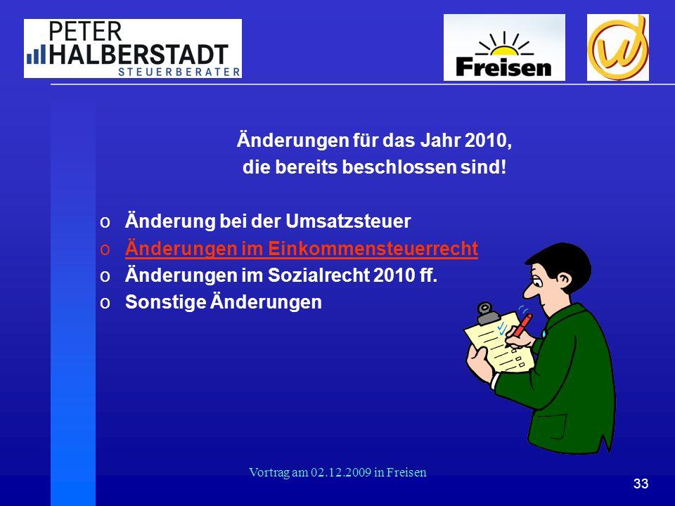 33 Vortrag am 02.12.2009 in Freisen Änderungen für das Jahr 2010, die bereits beschlossen sind! oÄnderung bei der Umsatzsteuer oÄnderungen im Einkomme