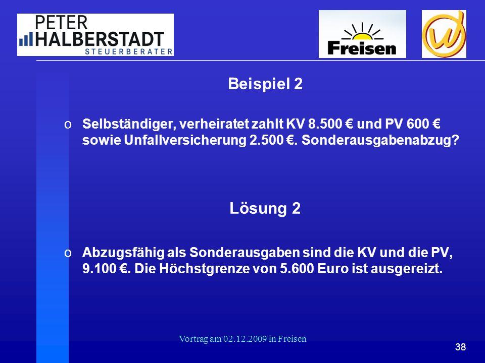 38 Vortrag am 02.12.2009 in Freisen Beispiel 2 oSelbständiger, verheiratet zahlt KV 8.500 € und PV 600 € sowie Unfallversicherung 2.500 €. Sonderausga