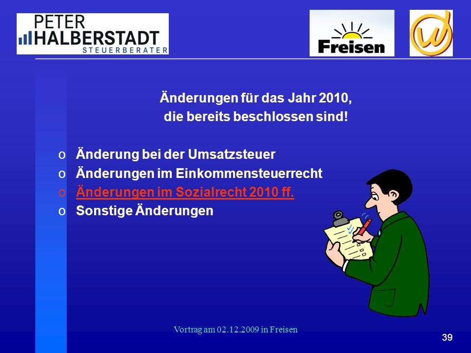 39 Vortrag am 02.12.2009 in Freisen Änderungen für das Jahr 2010, die bereits beschlossen sind! oÄnderung bei der Umsatzsteuer oÄnderungen im Einkomme