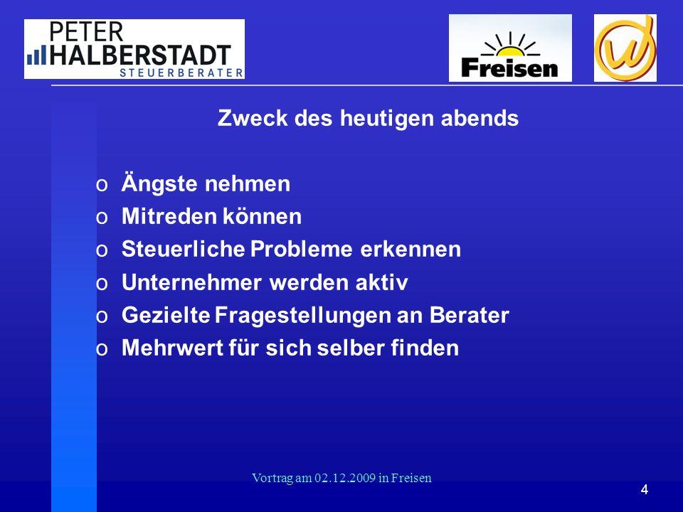 4 Vortrag am 02.12.2009 in Freisen Zweck des heutigen abends oÄngste nehmen oMitreden können oSteuerliche Probleme erkennen oUnternehmer werden aktiv