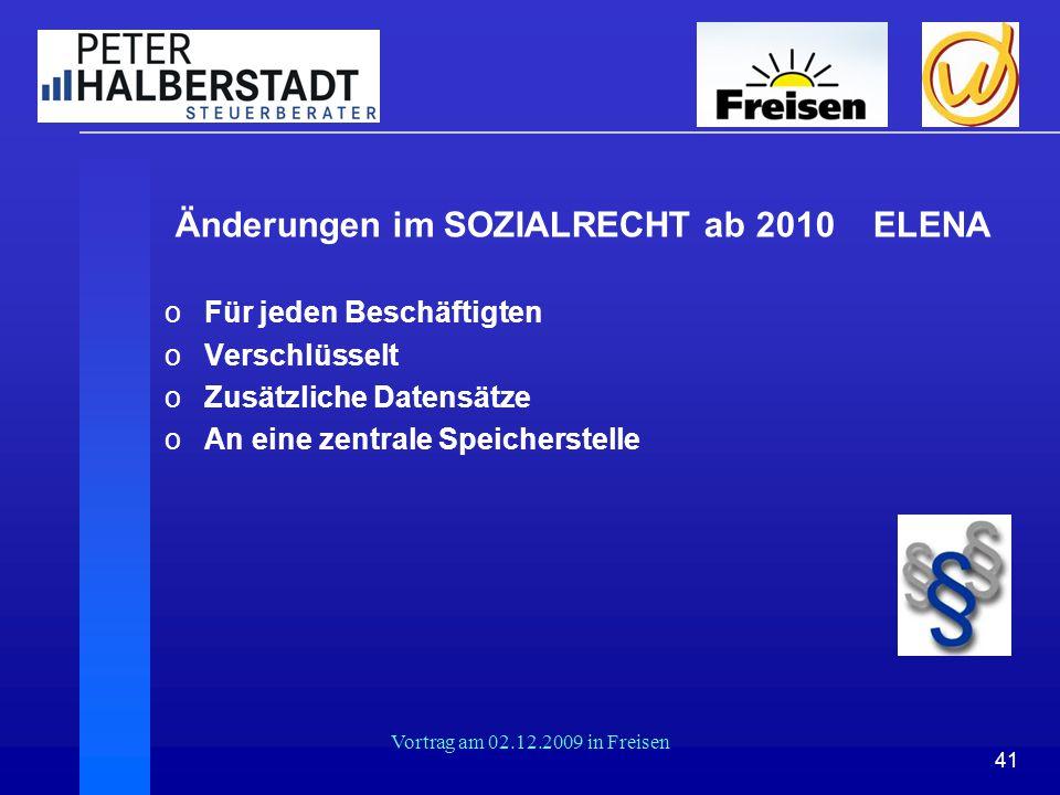 41 Vortrag am 02.12.2009 in Freisen Änderungen im SOZIALRECHT ab 2010 ELENA oFür jeden Beschäftigten oVerschlüsselt oZusätzliche Datensätze oAn eine z