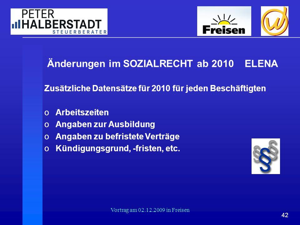 42 Vortrag am 02.12.2009 in Freisen Änderungen im SOZIALRECHT ab 2010 ELENA Zusätzliche Datensätze für 2010 für jeden Beschäftigten oArbeitszeiten oAn