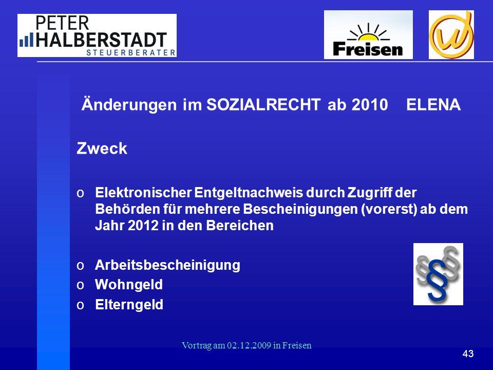 43 Vortrag am 02.12.2009 in Freisen Änderungen im SOZIALRECHT ab 2010 ELENA Zweck oElektronischer Entgeltnachweis durch Zugriff der Behörden für mehre