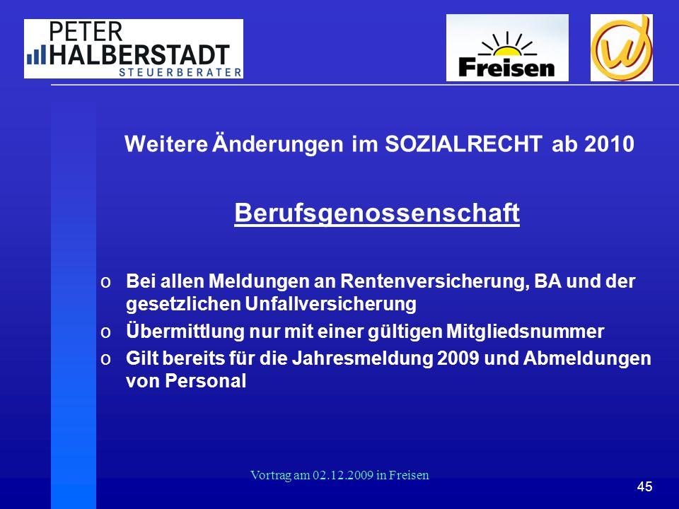 45 Vortrag am 02.12.2009 in Freisen Weitere Änderungen im SOZIALRECHT ab 2010 Berufsgenossenschaft oBei allen Meldungen an Rentenversicherung, BA und