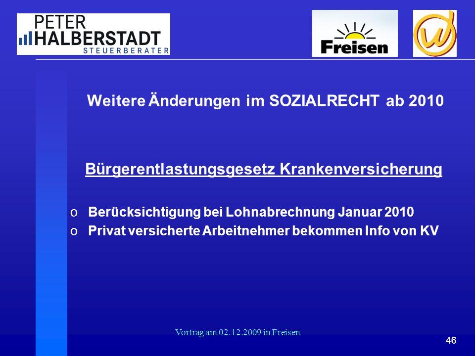 46 Vortrag am 02.12.2009 in Freisen Weitere Änderungen im SOZIALRECHT ab 2010 Bürgerentlastungsgesetz Krankenversicherung oBerücksichtigung bei Lohnab