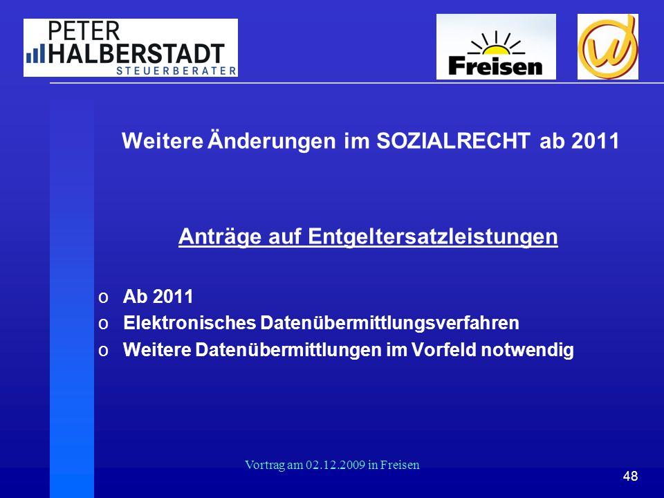 48 Vortrag am 02.12.2009 in Freisen Weitere Änderungen im SOZIALRECHT ab 2011 Anträge auf Entgeltersatzleistungen oAb 2011 oElektronisches Datenübermi