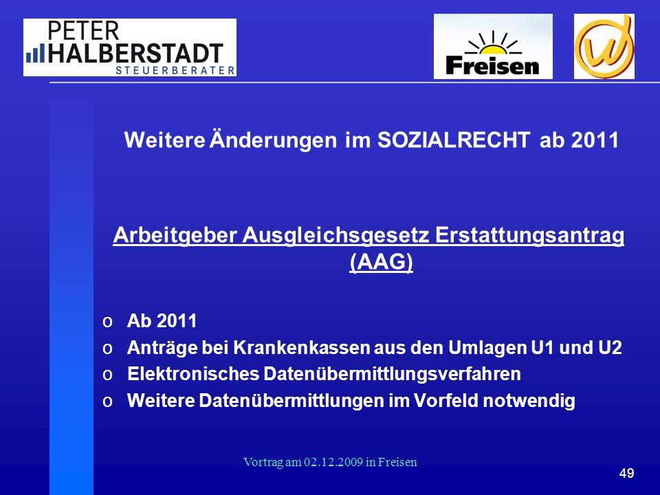 49 Vortrag am 02.12.2009 in Freisen Weitere Änderungen im SOZIALRECHT ab 2011 Arbeitgeber Ausgleichsgesetz Erstattungsantrag (AAG) oAb 2011 oAnträge b