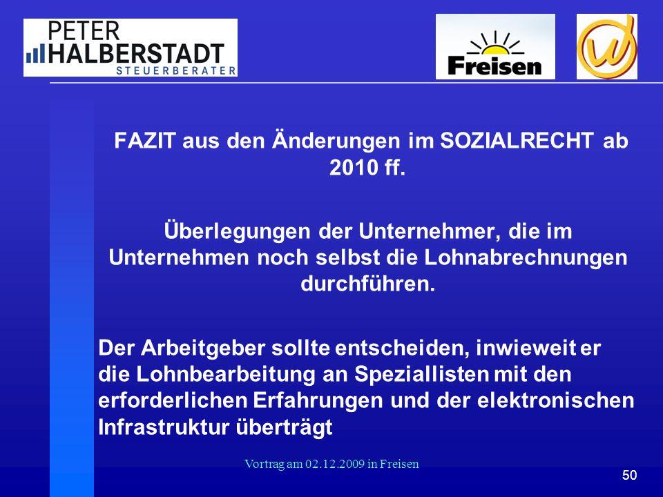 50 Vortrag am 02.12.2009 in Freisen FAZIT aus den Änderungen im SOZIALRECHT ab 2010 ff. Überlegungen der Unternehmer, die im Unternehmen noch selbst d