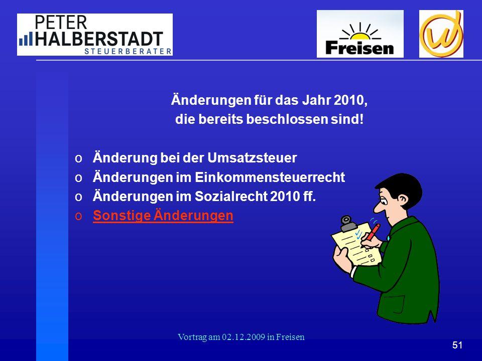 51 Vortrag am 02.12.2009 in Freisen Änderungen für das Jahr 2010, die bereits beschlossen sind! oÄnderung bei der Umsatzsteuer oÄnderungen im Einkomme