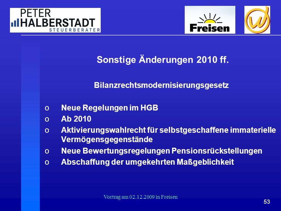 53 Vortrag am 02.12.2009 in Freisen Sonstige Änderungen 2010 ff. Bilanzrechtsmodernisierungsgesetz oNeue Regelungen im HGB oAb 2010 oAktivierungswahlr