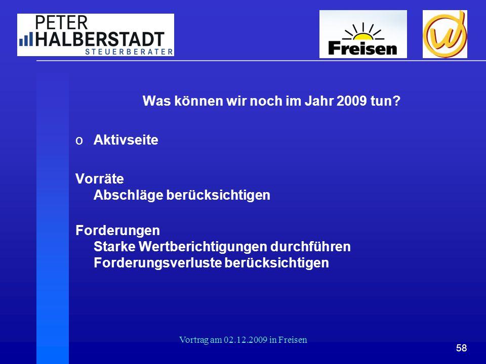 58 Vortrag am 02.12.2009 in Freisen Was können wir noch im Jahr 2009 tun? oAktivseite Vorräte Abschläge berücksichtigen Forderungen Starke Wertbericht