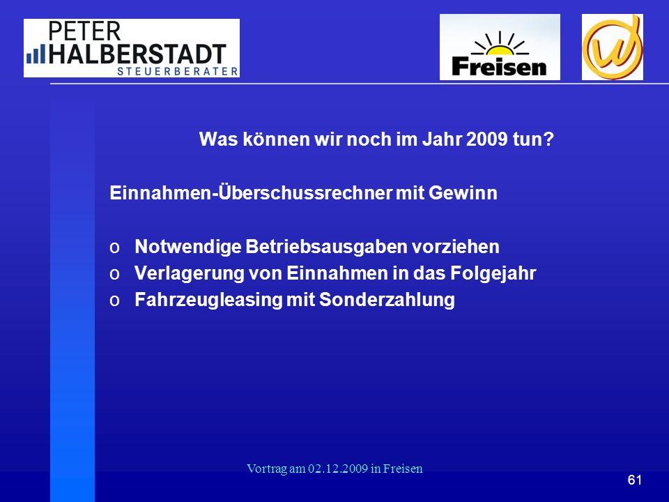 61 Vortrag am 02.12.2009 in Freisen Was können wir noch im Jahr 2009 tun? Einnahmen-Überschussrechner mit Gewinn oNotwendige Betriebsausgaben vorziehe