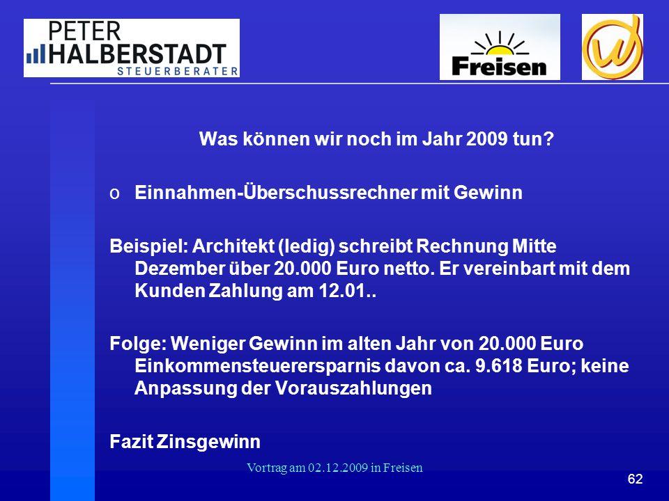 62 Vortrag am 02.12.2009 in Freisen Was können wir noch im Jahr 2009 tun? oEinnahmen-Überschussrechner mit Gewinn Beispiel: Architekt (ledig) schreibt