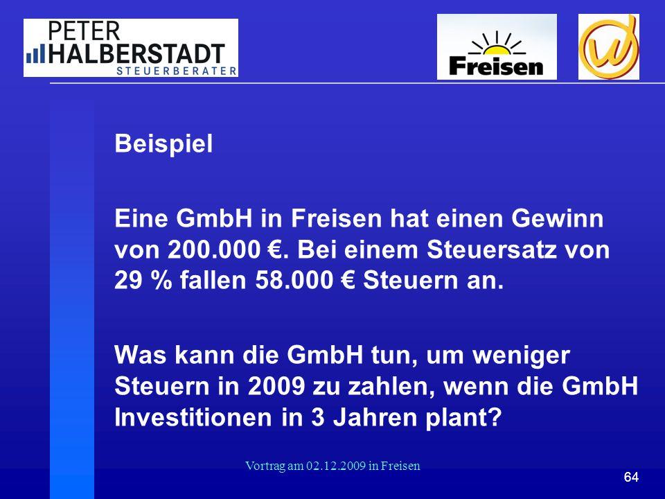 64 Vortrag am 02.12.2009 in Freisen Beispiel Eine GmbH in Freisen hat einen Gewinn von 200.000 €. Bei einem Steuersatz von 29 % fallen 58.000 € Steuer