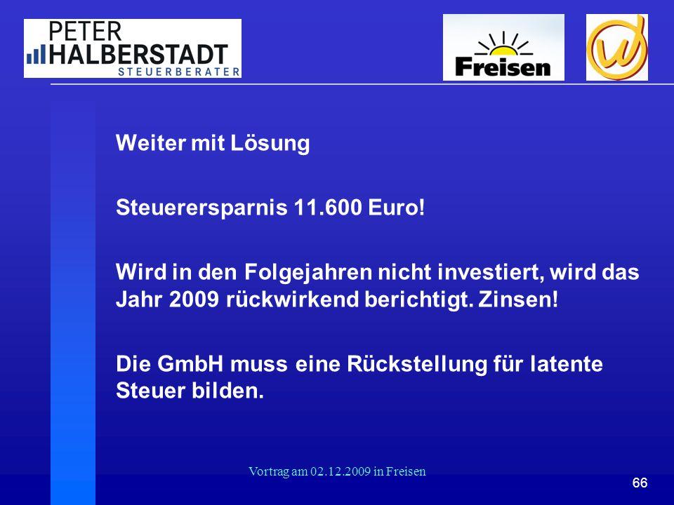 66 Vortrag am 02.12.2009 in Freisen Weiter mit Lösung Steuerersparnis 11.600 Euro! Wird in den Folgejahren nicht investiert, wird das Jahr 2009 rückwi