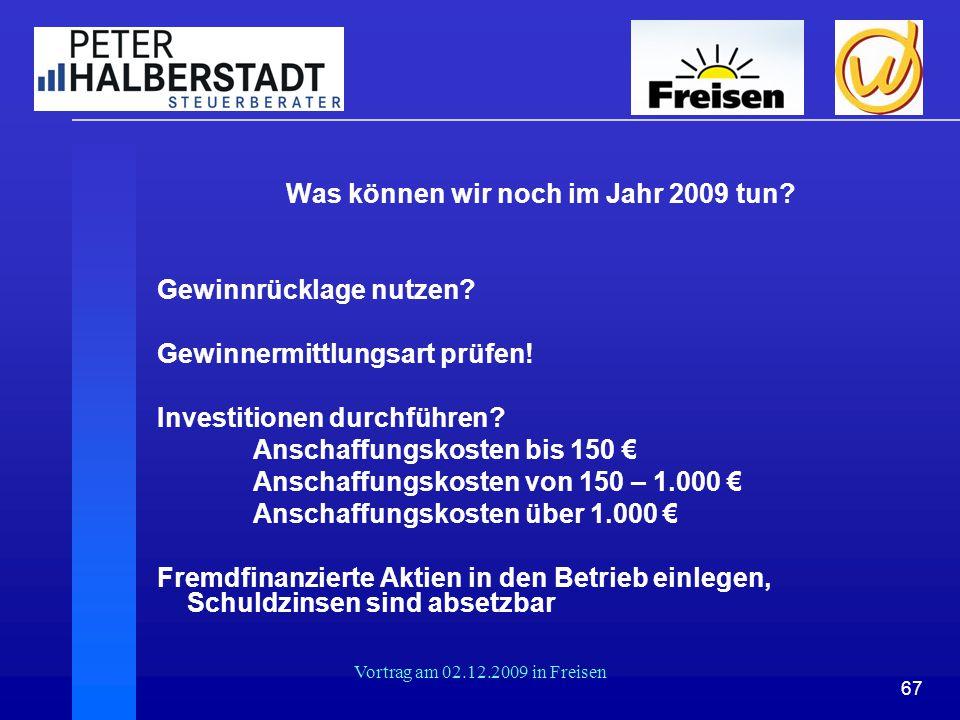 67 Vortrag am 02.12.2009 in Freisen Was können wir noch im Jahr 2009 tun? Gewinnrücklage nutzen? Gewinnermittlungsart prüfen! Investitionen durchführe