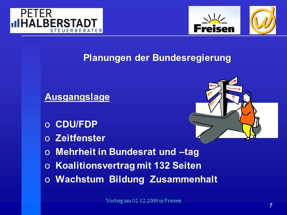 7 Vortrag am 02.12.2009 in Freisen Planungen der Bundesregierung Ausgangslage oCDU/FDP oZeitfenster oMehrheit in Bundesrat und –tag oKoalitionsvertrag