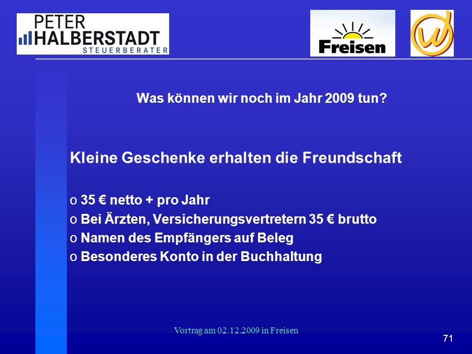 71 Vortrag am 02.12.2009 in Freisen Was können wir noch im Jahr 2009 tun? Kleine Geschenke erhalten die Freundschaft o 35 € netto + pro Jahr o Bei Ärz