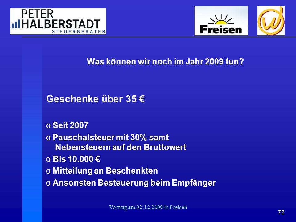 72 Vortrag am 02.12.2009 in Freisen Was können wir noch im Jahr 2009 tun? Geschenke über 35 € o Seit 2007 o Pauschalsteuer mit 30% samt Nebensteuern a