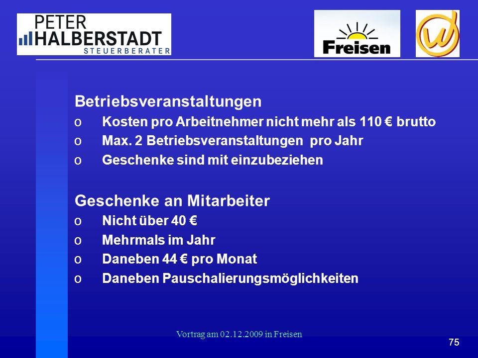 75 Vortrag am 02.12.2009 in Freisen Betriebsveranstaltungen oKosten pro Arbeitnehmer nicht mehr als 110 € brutto oMax. 2 Betriebsveranstaltungen pro J