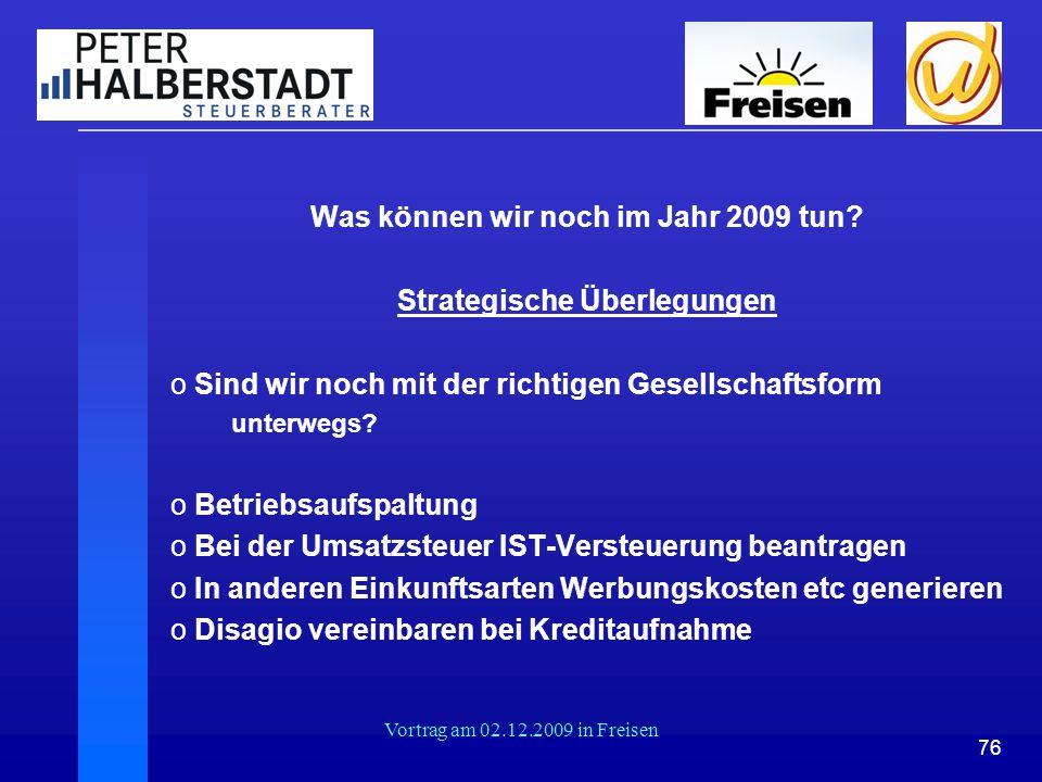 76 Vortrag am 02.12.2009 in Freisen Was können wir noch im Jahr 2009 tun? Strategische Überlegungen o Sind wir noch mit der richtigen Gesellschaftsfor