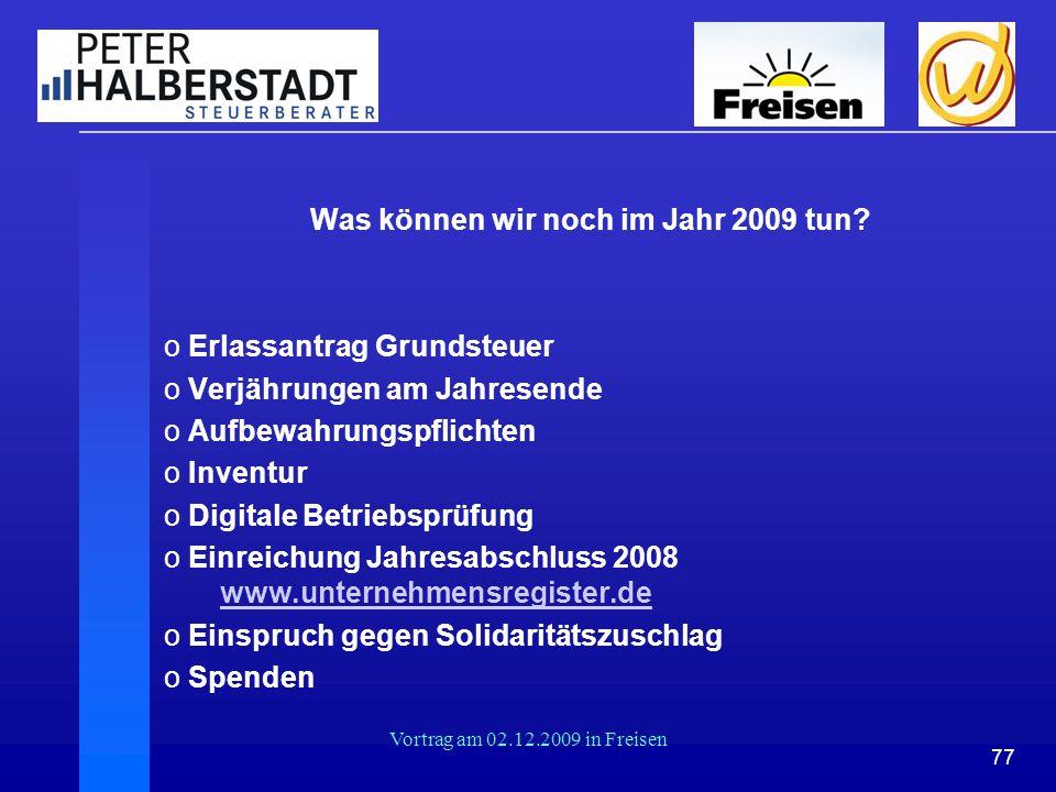 77 Vortrag am 02.12.2009 in Freisen Was können wir noch im Jahr 2009 tun? o Erlassantrag Grundsteuer o Verjährungen am Jahresende o Aufbewahrungspflic