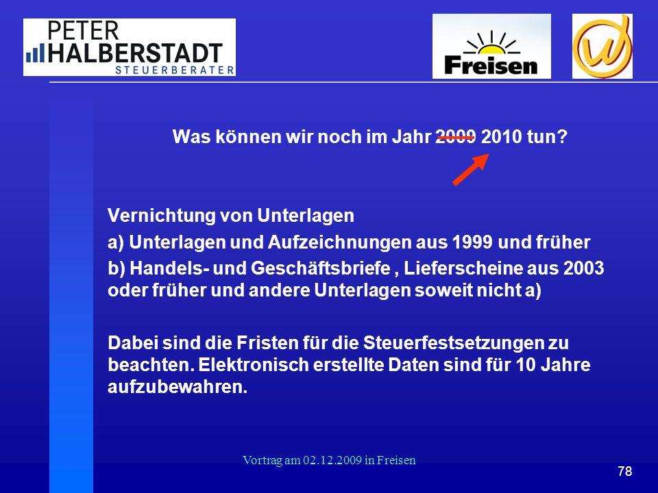 78 Vortrag am 02.12.2009 in Freisen Was können wir noch im Jahr 2009 2010 tun? Vernichtung von Unterlagen a) Unterlagen und Aufzeichnungen aus 1999 un