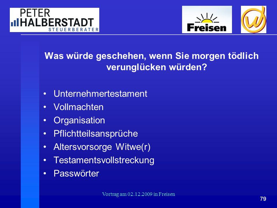 79 Vortrag am 02.12.2009 in Freisen Was würde geschehen, wenn Sie morgen tödlich verunglücken würden? Unternehmertestament Vollmachten Organisation Pf