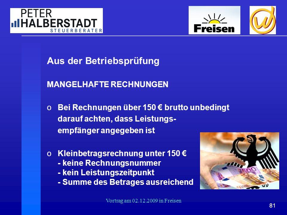 81 Vortrag am 02.12.2009 in Freisen Aus der Betriebsprüfung MANGELHAFTE RECHNUNGEN oBei Rechnungen über 150 € brutto unbedingt darauf achten, dass Lei