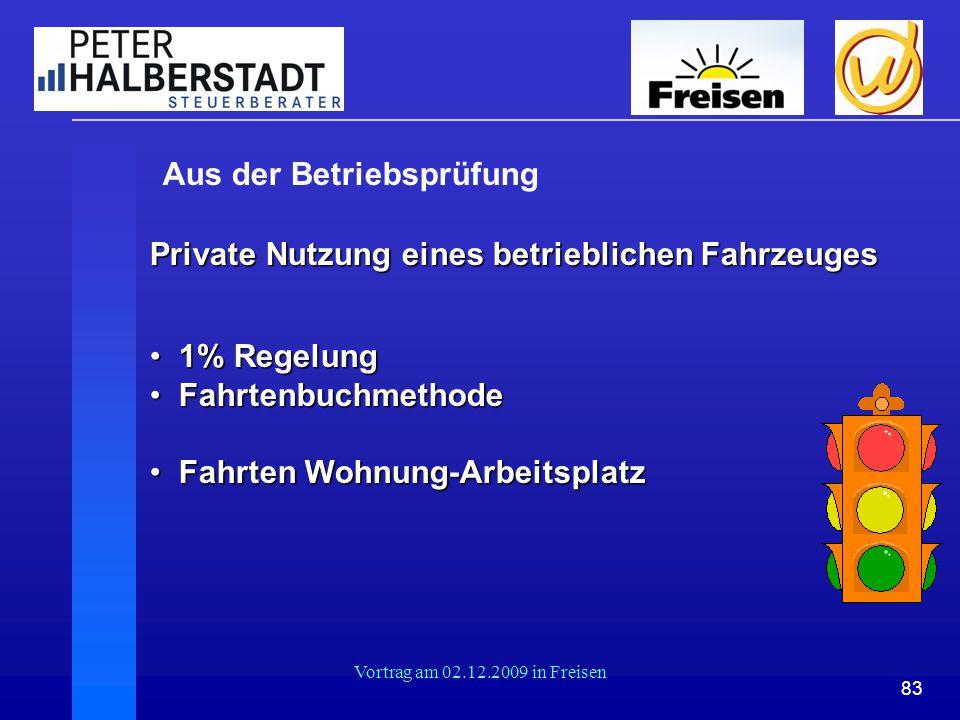 83 Vortrag am 02.12.2009 in Freisen Aus der Betriebsprüfung Private Nutzung eines betrieblichen Fahrzeuges 1% Regelung 1% Regelung Fahrtenbuchmethode
