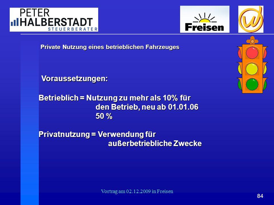 84 Vortrag am 02.12.2009 in Freisen Private Nutzung eines betrieblichen Fahrzeuges Private Nutzung eines betrieblichen Fahrzeuges Voraussetzungen: Vor