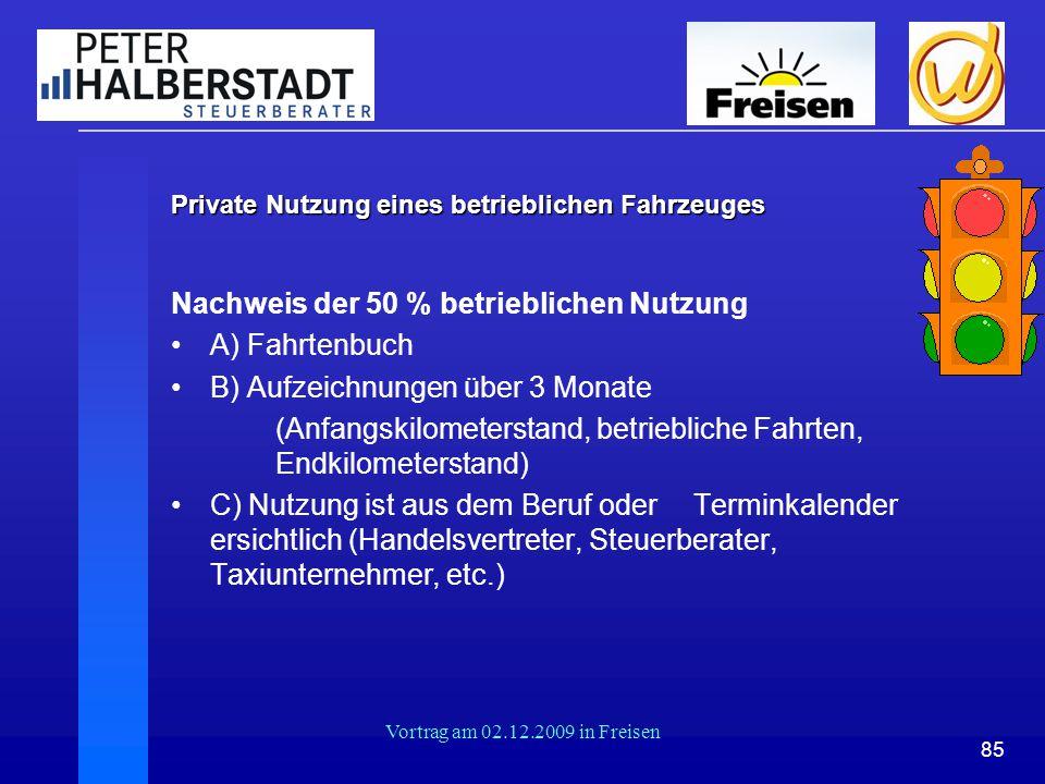 85 Vortrag am 02.12.2009 in Freisen Private Nutzung eines betrieblichen Fahrzeuges Nachweis der 50 % betrieblichen Nutzung A) Fahrtenbuch B) Aufzeichn