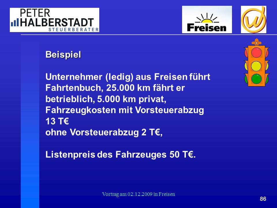 86 Vortrag am 02.12.2009 in Freisen Beispiel Unternehmer (ledig) aus Freisen führt Fahrtenbuch, 25.000 km fährt er betrieblich, 5.000 km privat, Fahrz