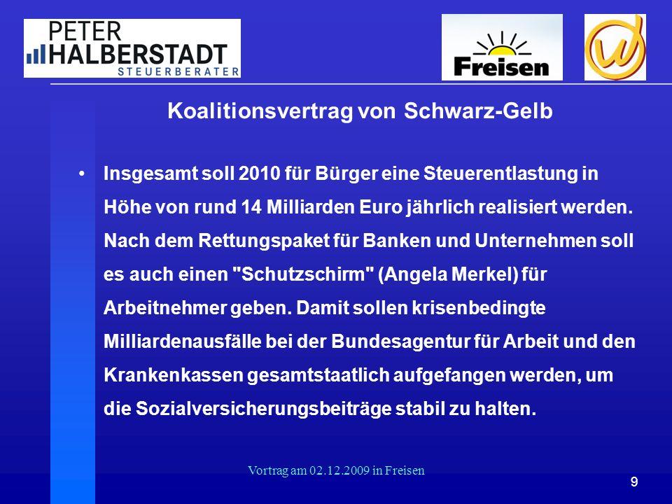 9 Vortrag am 02.12.2009 in Freisen Koalitionsvertrag von Schwarz-Gelb Insgesamt soll 2010 für Bürger eine Steuerentlastung in Höhe von rund 14 Milliar