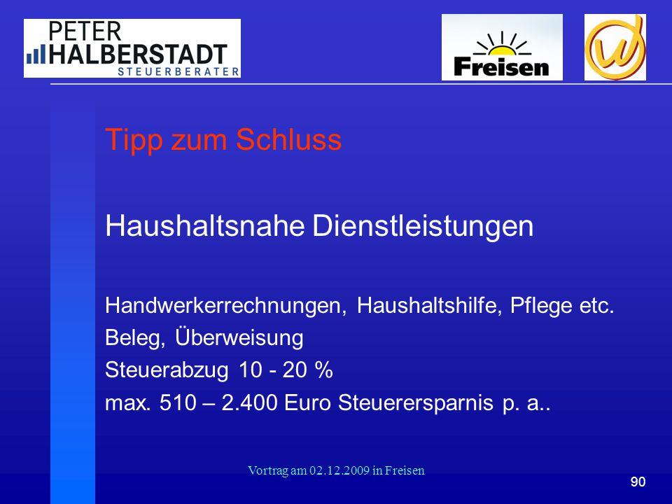 90 Vortrag am 02.12.2009 in Freisen Tipp zum Schluss Haushaltsnahe Dienstleistungen Handwerkerrechnungen, Haushaltshilfe, Pflege etc. Beleg, Überweisu